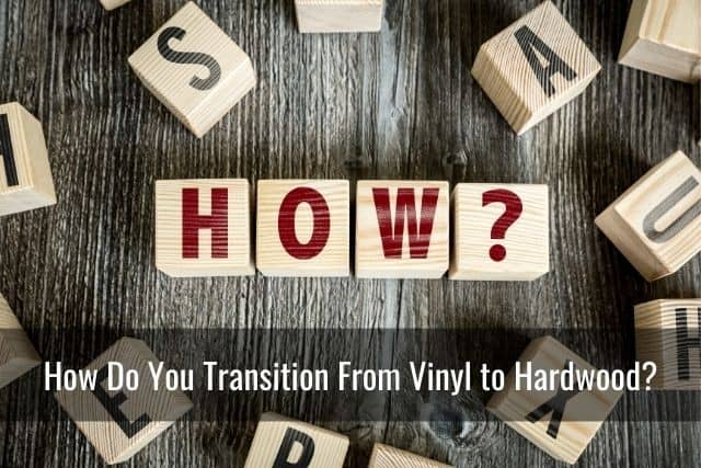 How Do You Transition From Vinyl to Hardwood?