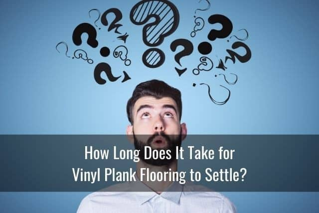 How Long Does It Take for Vinyl Plank Flooring to Settle?