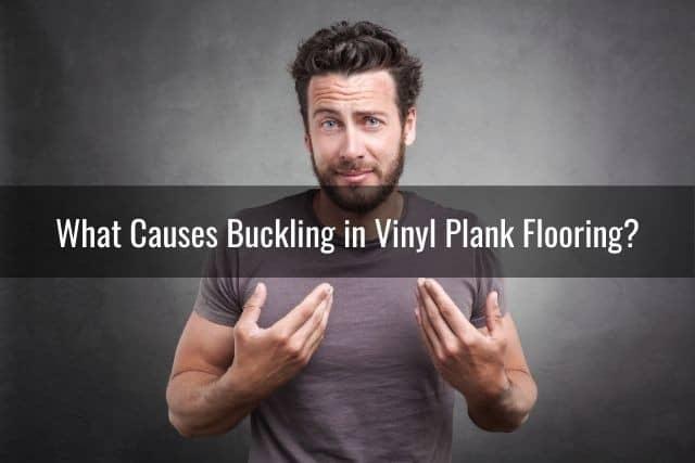 What Causes Buckling in Vinyl Plank Flooring?