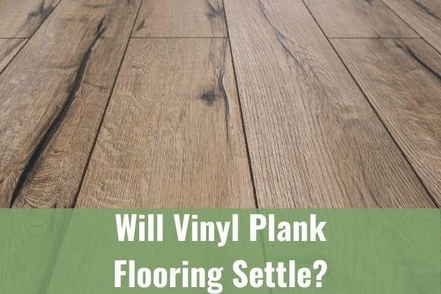 Will Vinyl Plank Flooring Settle?