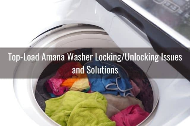 Top-Load Amana Washer Locking/Unlocking Issues and Solutions