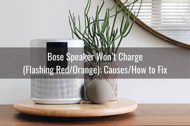 Bose Speaker Won't Charge (Flashing Red/Orange): Causes/How to Fix