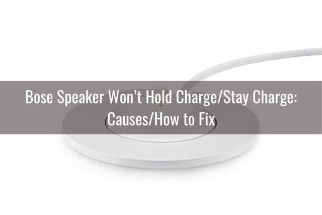 Bose Speaker Won't Hold Charge/Stay Charge – Causes/How to Fix