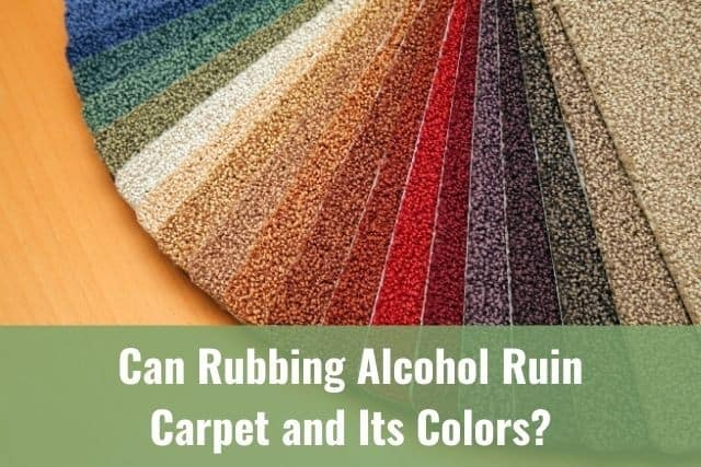 Can Rubbing Alcohol Ruin Carpet and its Colors?