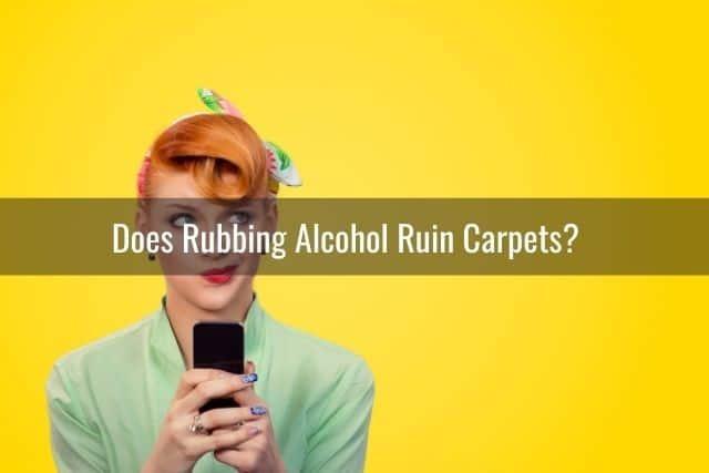 Does Rubbing Alcohol Ruin Carpets?