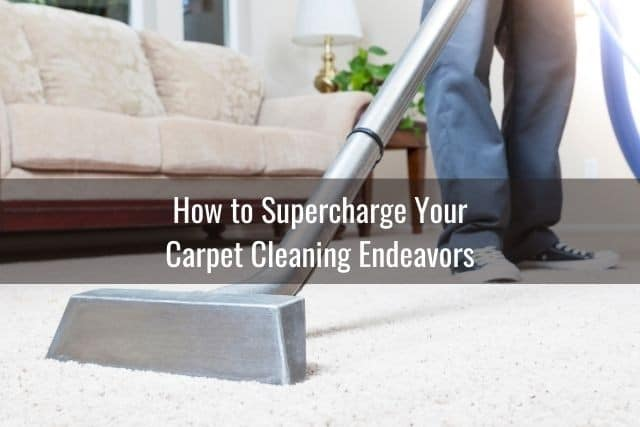How to Supercharge Your Carpet Cleaning Endeavors