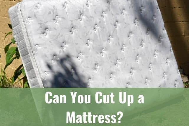 Can You Cut Up a Mattress?