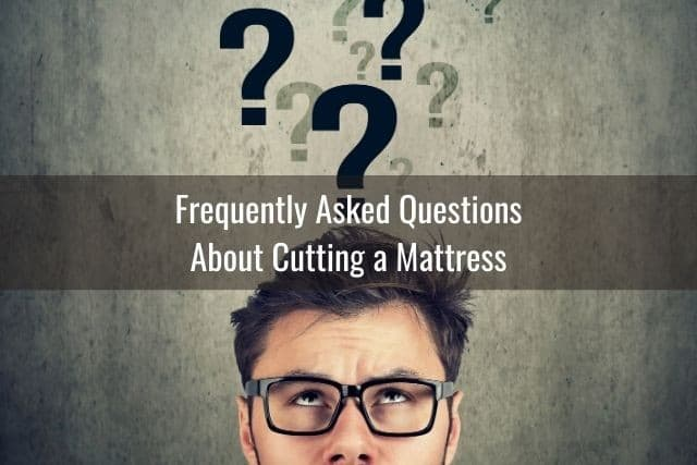Frequently Asked Questions About Cutting a Mattress