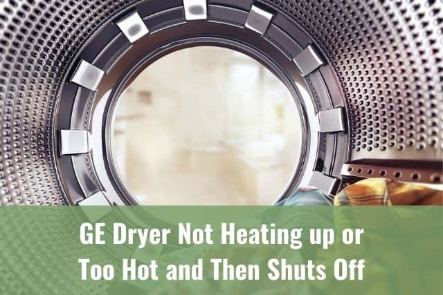 GE Dryer Not Heating up or Too Hot and Then Shuts Off
