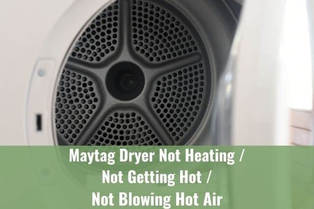 Maytag Dryer Not Heating/Not Getting Hot/Not Blowing Hot Air