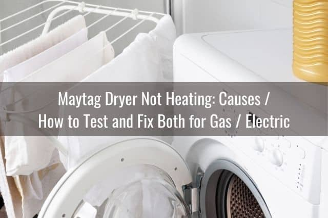 Maytag Dryer Not Heating: Causes / How to Test and Fix Both for Gas / Electric