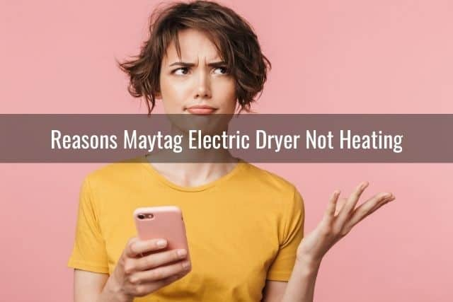 Reasons Maytag Electric Dryer Not Heating