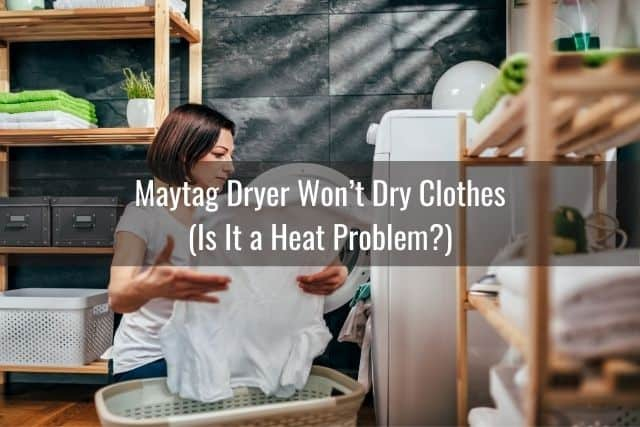 Maytag Dryer Won't Dry Clothes (Is It a Heat Problem?)