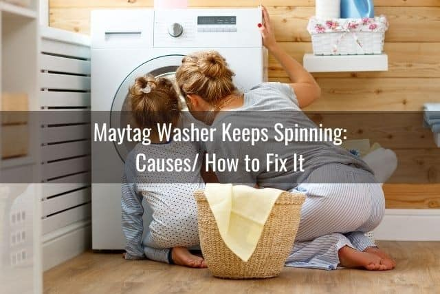Maytag Washer Keeps Spinning: Causes/ How to Fix It