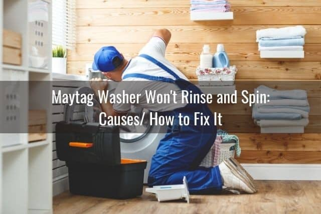 Maytag Washer Won't Rinse and Spin: Causes/ How to Fix It