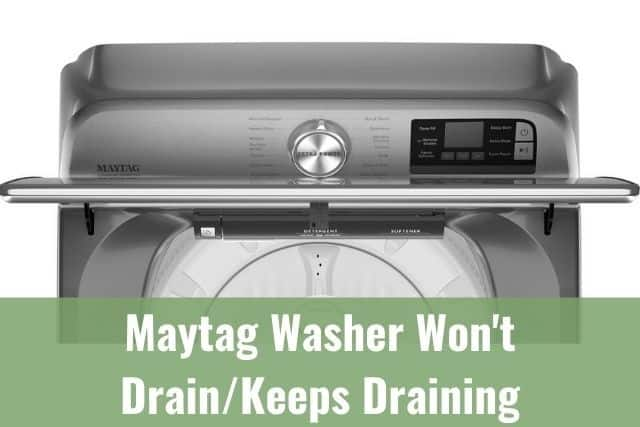 Maytag Washer Won't Drain/Keeps Draining