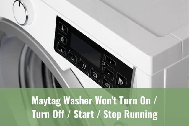 Maytag Washer Won't Turn On/Turn Off/Start/Stop Running