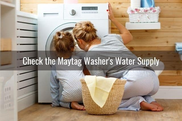 Check the Maytag Washer's Water Supply