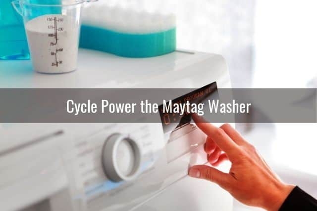 Cycle Power the Maytag Washer