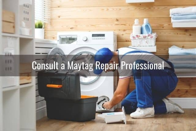 Consult a Maytag Repair Professional