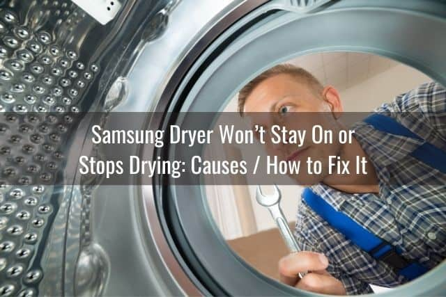 Samsung Dryer Won't Stay On or Stops Drying: Causes / How to Fix It