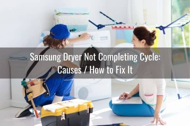 Samsung Dryer Not Completing Cycle: Causes / How to Fix It