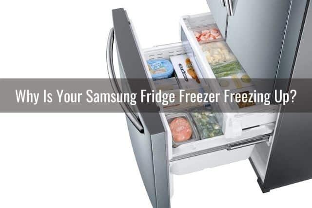 Why Is Your Samsung Fridge Freezer Freezing Up?
