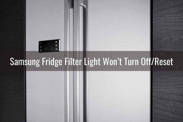 Samsung Fridge Filter Light Won't Turn Off/Reset: Causes / How to Fix / Need Repairman