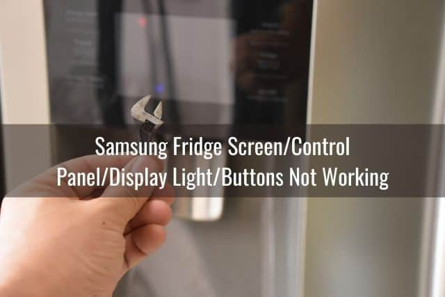 Samsung Fridge Screen/Control Panel/Display Light/Buttons Not Working: Causes / How to Fix / Need Repairman