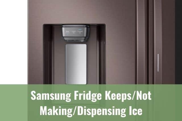 Samsung Fridge Keeps/Not Making/Dispensing Ice