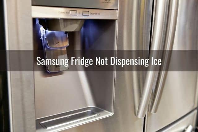 Samsung Fridge Not Dispensing Ice