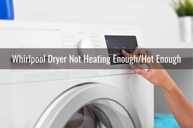 Whirlpool Dryer Not Heating Enough/Hot Enough
