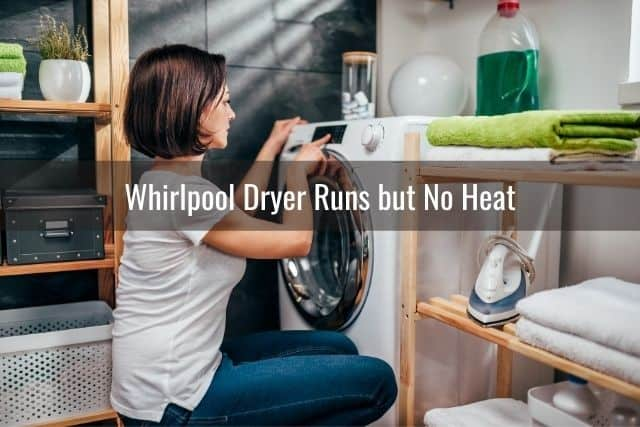 Whirlpool Dryer Runs but No Heat