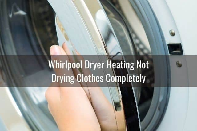 Whirlpool Dryer Heating Not Drying Clothes Completely