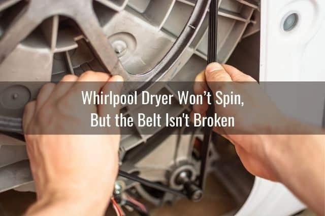 Whirlpool Dryer Won't Spin, but the Belt Isn't Broken