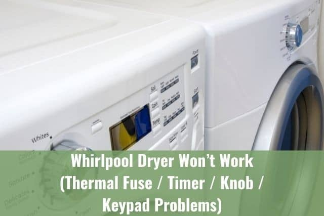 Whirlpool Dryer Won't Work (Thermal Fuse/Timer/Knob/Keypad Problems)