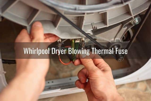 Whirlpool Dryer Blowing Thermal Fuse