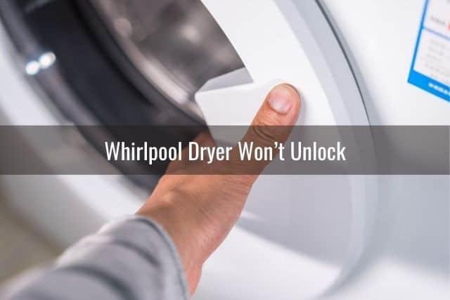 Whirlpool Dryer Won't Unlock