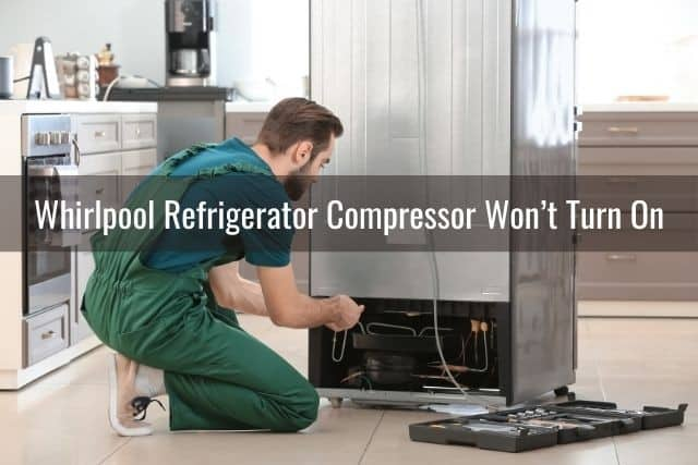 Whirlpool Refrigerator Compressor Won't Turn On