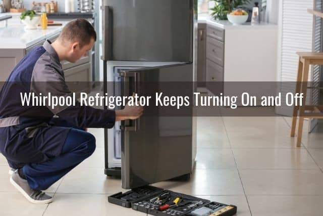 Whirlpool Refrigerator Keeps Turning On and Off