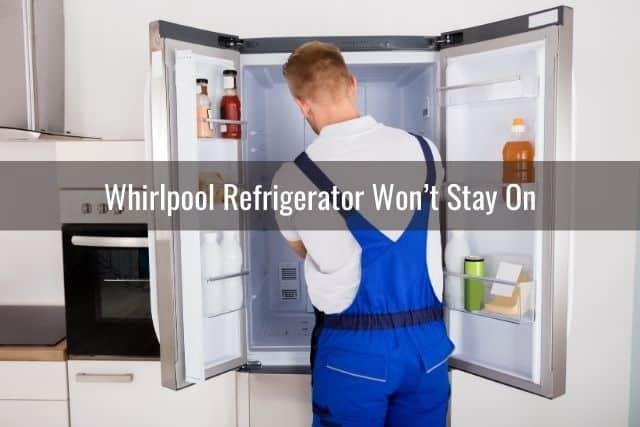 Whirlpool Refrigerator Won't Stay On