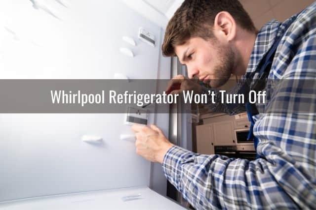 Whirlpool Refrigerator Won't Turn Off