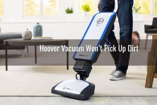 Hoover Vacuum Won't Pick Up Dirt