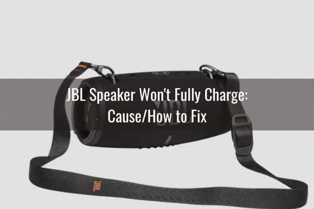 JBL Speaker Won't Fully Charge: Cause/How to Fix