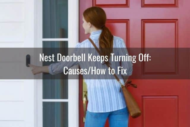 Nest Doorbell Keeps Turning Off: Causes/How to Fix