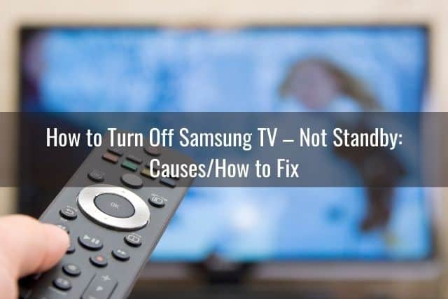 How to Turn Off Samsung TV – Not Standby: Causes/How to Fix