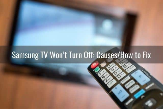 Samsung TV Won't Turn Off: Causes/How to Fix