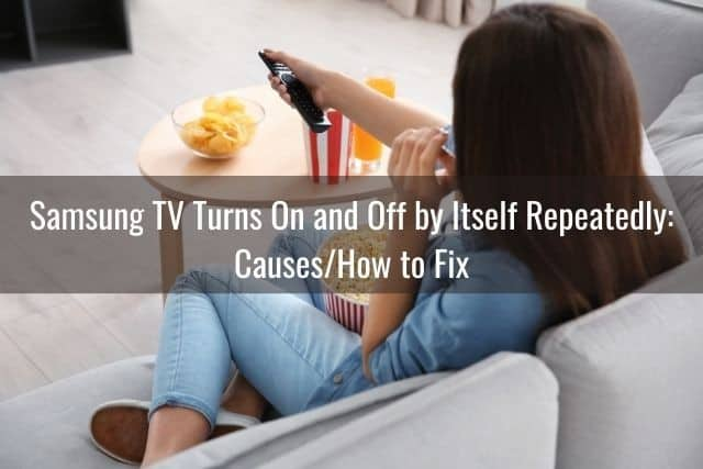 Samsung TV Turns On and Off by Itself Repeatedly: Causes/How to Fix