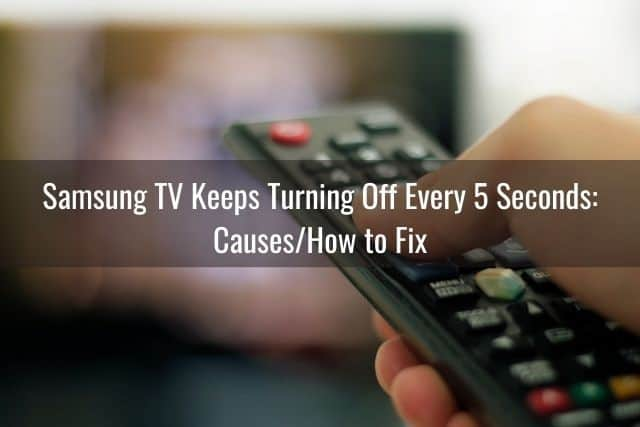 Samsung TV Keeps Turning Off Every 5 Seconds: Causes/How to Fix