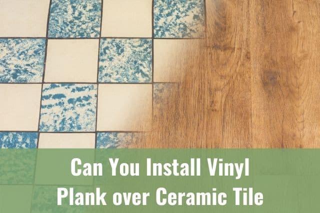 Install Vinyl Plank Over Ceramic Tile, How To Install Vinyl Plank Flooring On Ceramic Tile